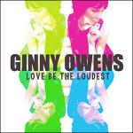Ginny Owens – Love Be The Loudest