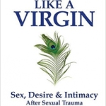 Catriona McHardy & Cathy Plourde – Making Out Like a Virgin: Sex, Desire & Intimacy After Sexual Trauma