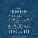 Benjamin E. Reynolds, Loren T. Stuckenbruck – The Jewish Apocalyptic Tradition and the Shaping of the New Testament Thought