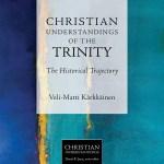 Veli-Matti Karkkainen – Christian Understandings of the Trinity: The Historical Trajectory