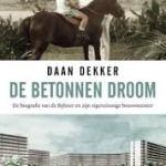 Daan Dekker – De betonnnen droom: de biografie van de Bijlmer en zijn eigenzinnige bouwmeester