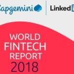 World Fintech Report 2018 highlights : Don't Be Left Behind