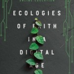 Stephen D. Lowe, Mary E. Lowe – Ecologies of Faith in a Digital Age