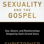 Christopher Yuan –  Holy Sexuality and the Gospel: Sex, Desire, and Relationships Shaped by God's Grand Story