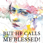 Sarah Udoh – But He Calls Me Blessed: When the Unbelievable Happens to Believers