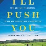 Patrick Gray & Justin Skeesuck – I'll push you: twee vrienden, een rolstoel en hun weg naar Santiago de Compostella