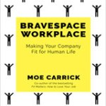 Moe Carrick –  Bravespace Workplace: Making Your Company Fit for Human Life