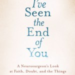 W. Lee Warren, M.D. – I've Seen the End of You: A Neurosurgeon's Look at Faith, Doubt, and the Things We Think We Know
