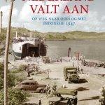 Ad van Liempt – Nederland valt aan: op weg naar oorlog met Indonesië 1947