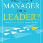 Scott Comey – Are You a Manager or a Leader? How to Inspire Results Through Others