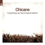 Chicane – Everything We Had To Leave Behind