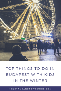 Things to do in Budapest with Kids in Winter | Winter in Budapest with Kids | Henry and Andrew's Guide (www.henryandandrewsguide.com)