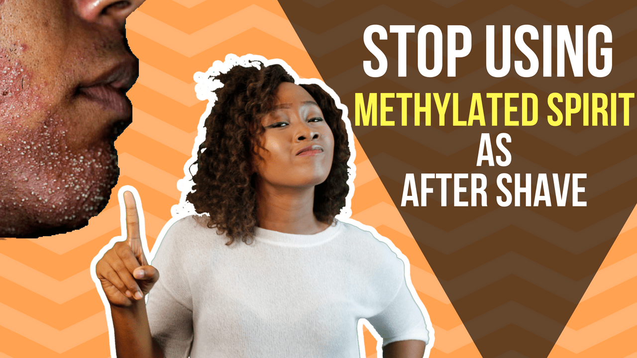 Stop Using Methylated Spirit As Aftershave ⋆