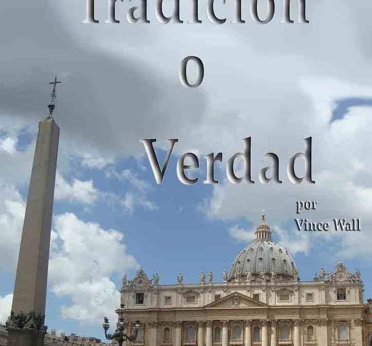 Tradición o Verdad (Tradition or Truth – Spanish Version)