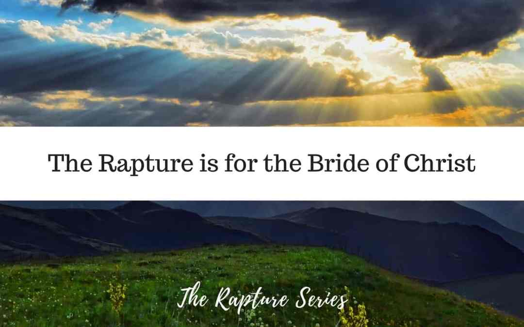 The Rapture is for the Bride of Christ