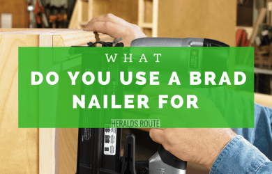 What Do You Use A Brad Nailer For