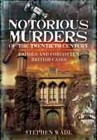 Notorious Murders of the Twentieth Century - Famous and Forgotten British Cases