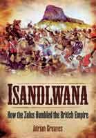 Isandlwana - How the Zulus Humbled the British Empire