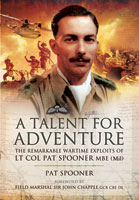 A Talent for Adventure - The Remarkable Wartime Exploits of Lt Col Pat Spooner MBE.
