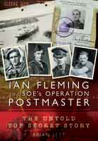 Ian Fleming and SOE's Operation POSTMASTER - The Top Secret Story behind 007
