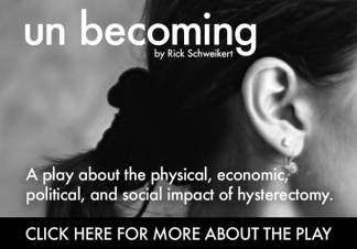 un becoming - A play about the physical, economic, political, and social impact of hysterectomy.