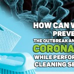 How can we help prevent the outbreak and spread of coronavirus while performing our cleaning services?