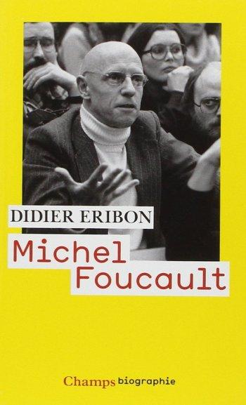 Michel Foucault didier eribon biographie champs