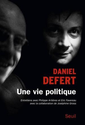 daniel defert une vie politique foucault editions du seuil heteroclite juin 2014