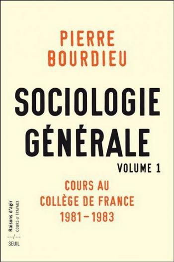 pierre bourdieu sociologie generale volume 1 cours au college de france 1981-1983 raisons d'agir cours et travaux editions du seuil