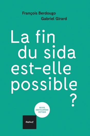 la fin du sida est-elle possible éditions textuel françois berdougo gabriel girard