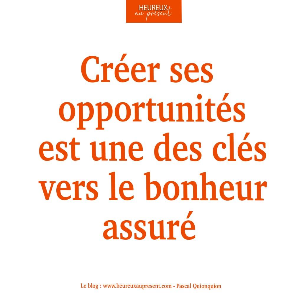Créer ses opportunités est une des clés vers le bonheur assuré
