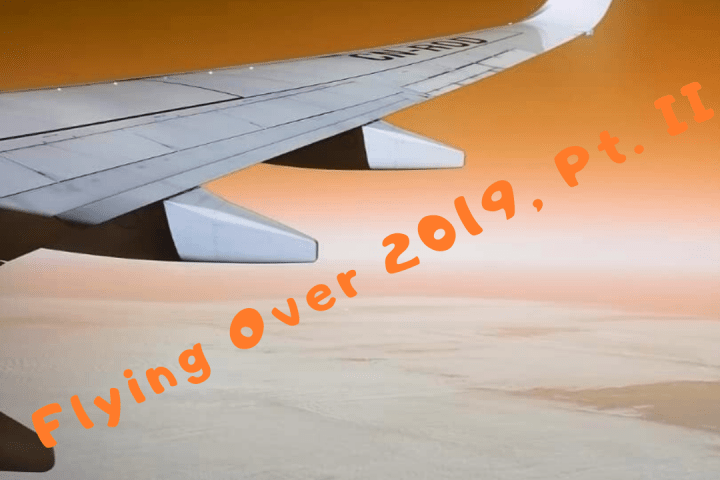 Flying Over 2019, Pt. II