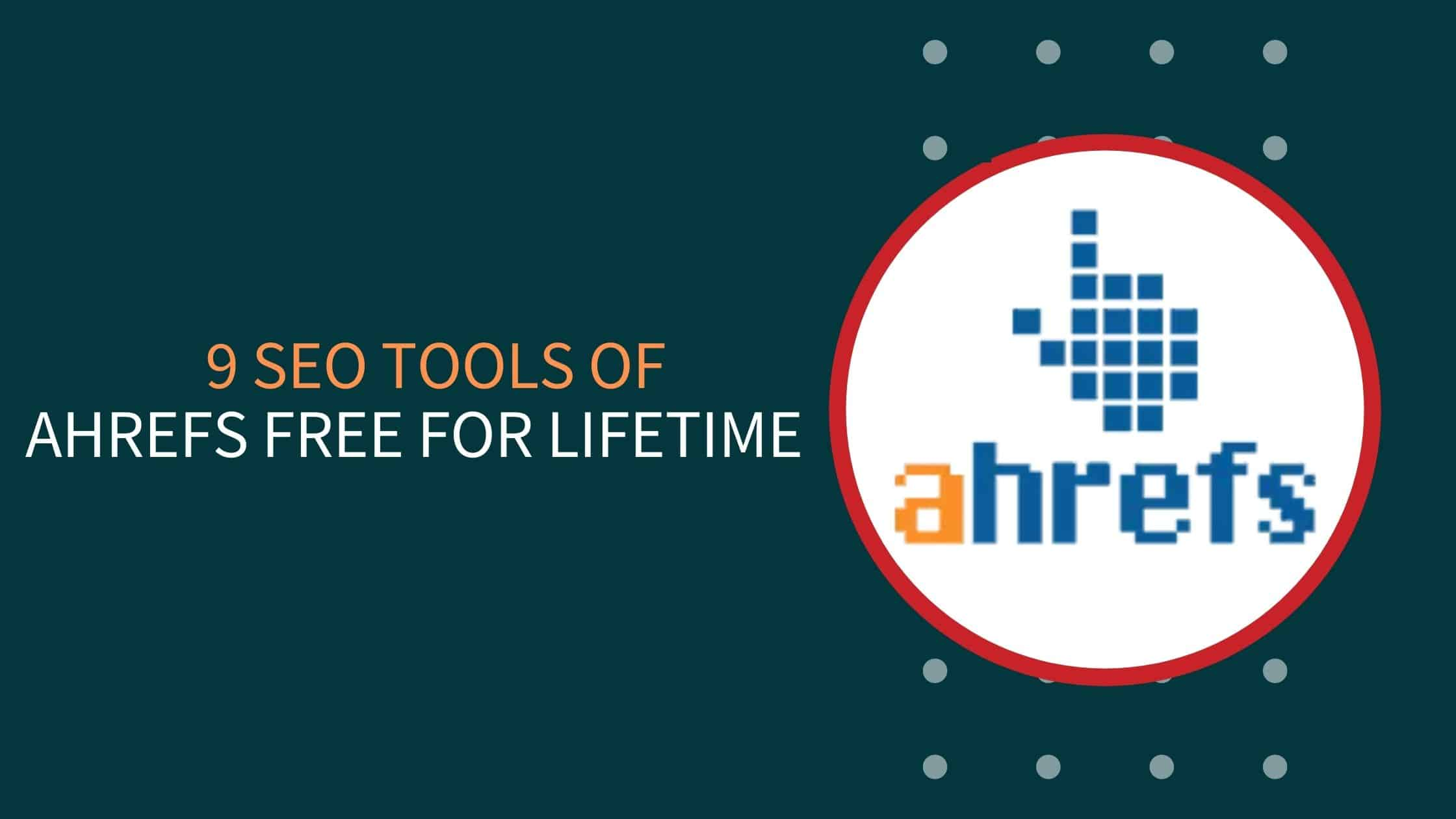 9 SEO Tools Of Ahrefs Free For Lifetime {Without Cookies}
