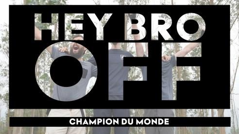 Hey Bro Off - Champion du Monde