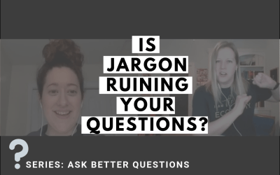 Is Jargon Ruining Your Questions?