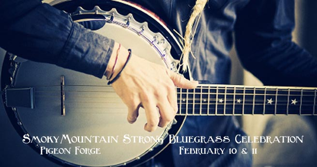 Smoky Mountain Strong Bluegrass Celebration in Pigeon Forge February 10 & 11, 2017