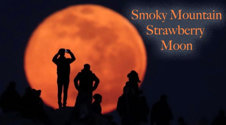Smoky Mountain Strawberry Moon is on the rise!