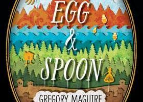 Magic Monday: Egg and Spoon by Gregory Maguire