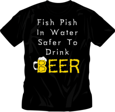 Fish Pish In Water Drink Beer - T-Shirt