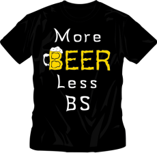 More Beer Less BS - T-Shirt