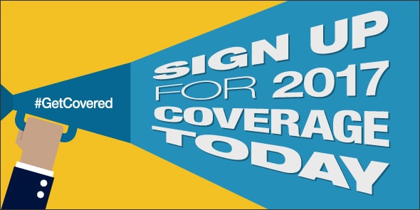 Sign up for 2017 coverage today. #GetCovered