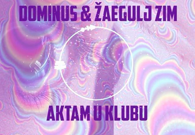 Dominus & Žaegulj ZIM - Aktam u klubu (Audio)