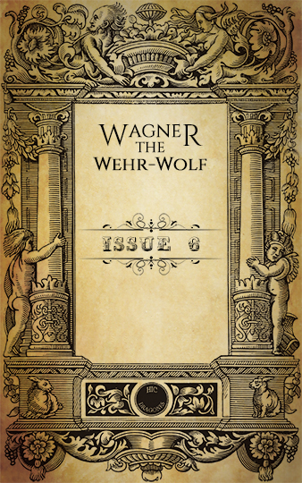 Wagner, the Wehr-Wolf - issue 6