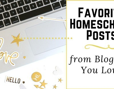 Favorite Homeschool Posts from Bloggers You Love