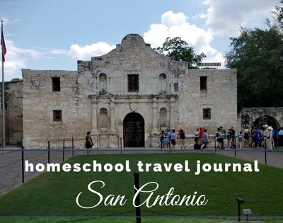 Homeschool Travel Journal: San Antonio and the Alamo