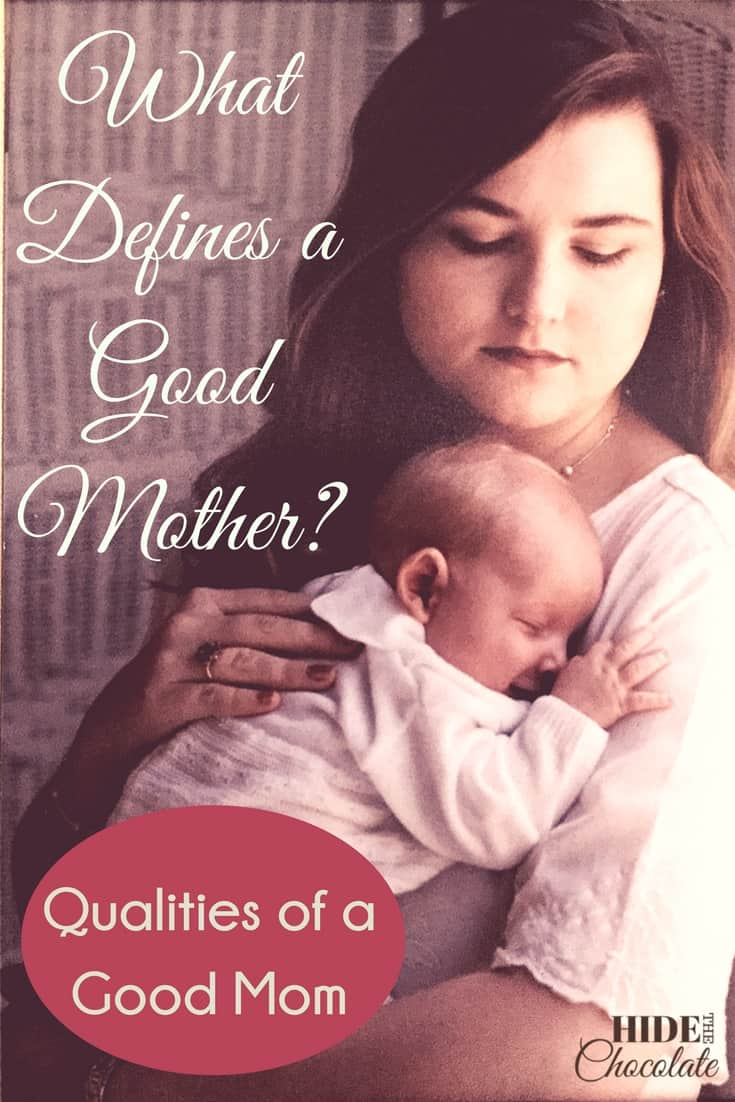 It seems that there is always someone out there ready to point out everything we, as moms, do that are not our best moments. So, if it's so easy to point out the bad mothers, what are the qualities of a good mother?
