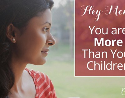 Hey Mom, You Are More Than Your Children