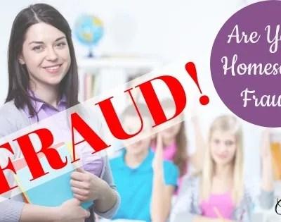 Are You A Homeschool Fraud?