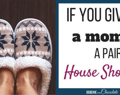 If You Give A Mom a Pair of House Shoes…