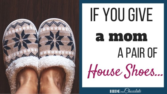 If You Give A Mom a Pair of House Shoes